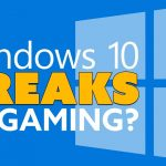 Windows 10 BREAKS PC Games? – The Know Game News