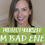 PROTECT YOURSELF FROM BAD ENERGY Alisha Leytem