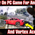 Play pc games on android And free Vortex Account