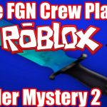 The FGN Crew Plays: ROBLOX – Murder Mystery 2 Hack n SLASH (PC)