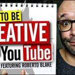How to Be Creative on YouTube and in Life – With Roberto Blake