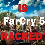 FarCry 5 Cracked?