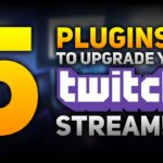 UPGRADE Your Twitch Stream With These 5 Plugins