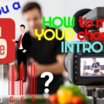 Are You A YouTube Vlogger? How To Make Your Channels Intro?