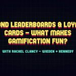Beyond leaderboards loyalty cards – what makes gamification fun?